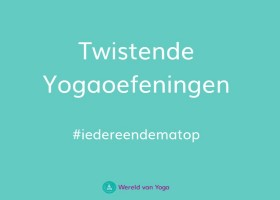 twistende yogaoefeningen Twistende Yogaoefeningen - Wereld van Yoga