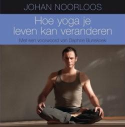 hoe yoga je leven kan veranderen johan noorloos