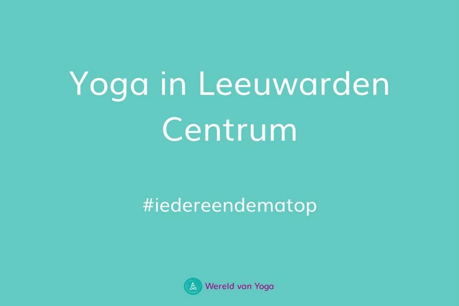 Yoga in Leeuwarden Centrum Yoga in Leeuwarden Centrum - Wereld van Yoga